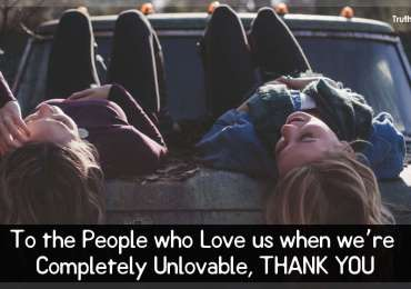 To the People who Love us when we're Completely Unlovable, THANK YOU