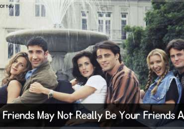 Your Friends May Not Really Be Your Friends At All.