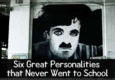 Six Great Personalities that Never Went to School.
