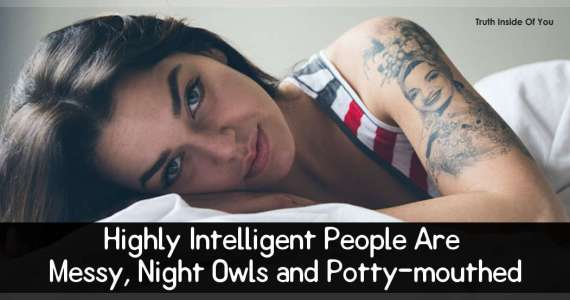 Highly Intelligent People Are Messy, Night Owls and Potty-mouthed