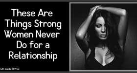 These Are Things Strong Women Never Do for a Relationship
