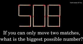 If you can only move two matches, what is the biggest possible number?