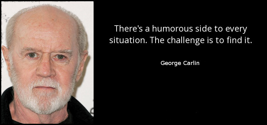 """3. """"There's a humorous side to every situation. The challenge is to find it."""""""
