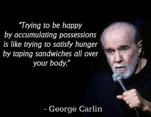 """4. """"Trying to be happy by accumulating possessions is like trying to satisfy hunger by taping sandwiches all over your body."""""""