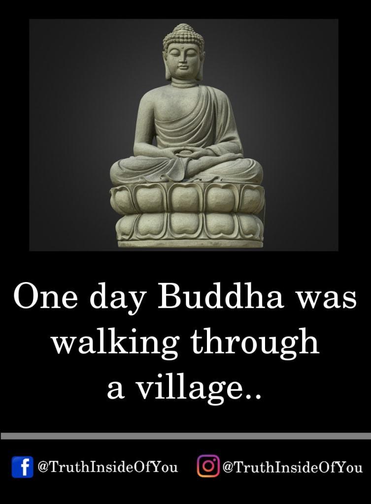 1. One day Buddha walked through a village