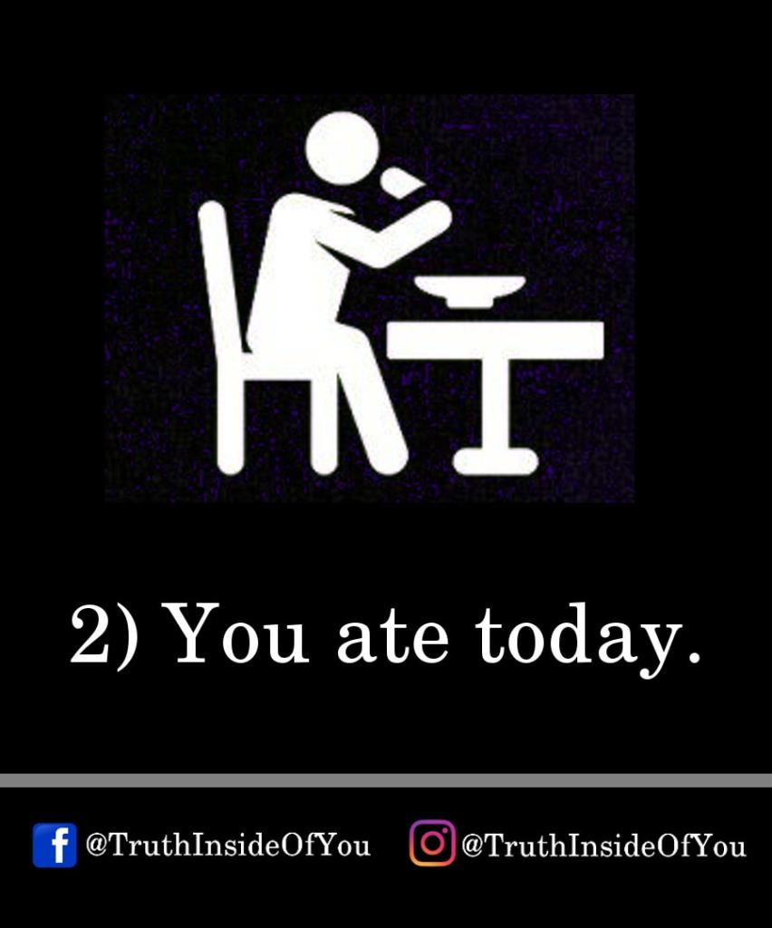 2. You ate today