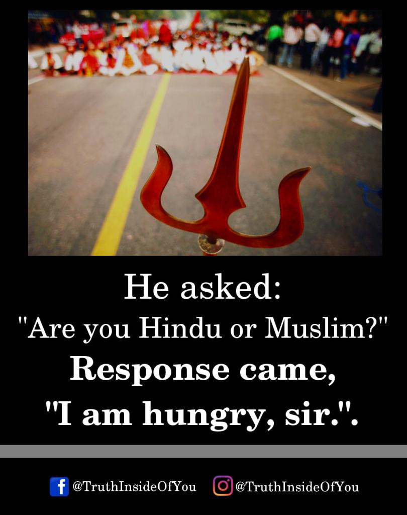 4. He asked _Are you Hindu or Muslim Response came, I am hungry, sir
