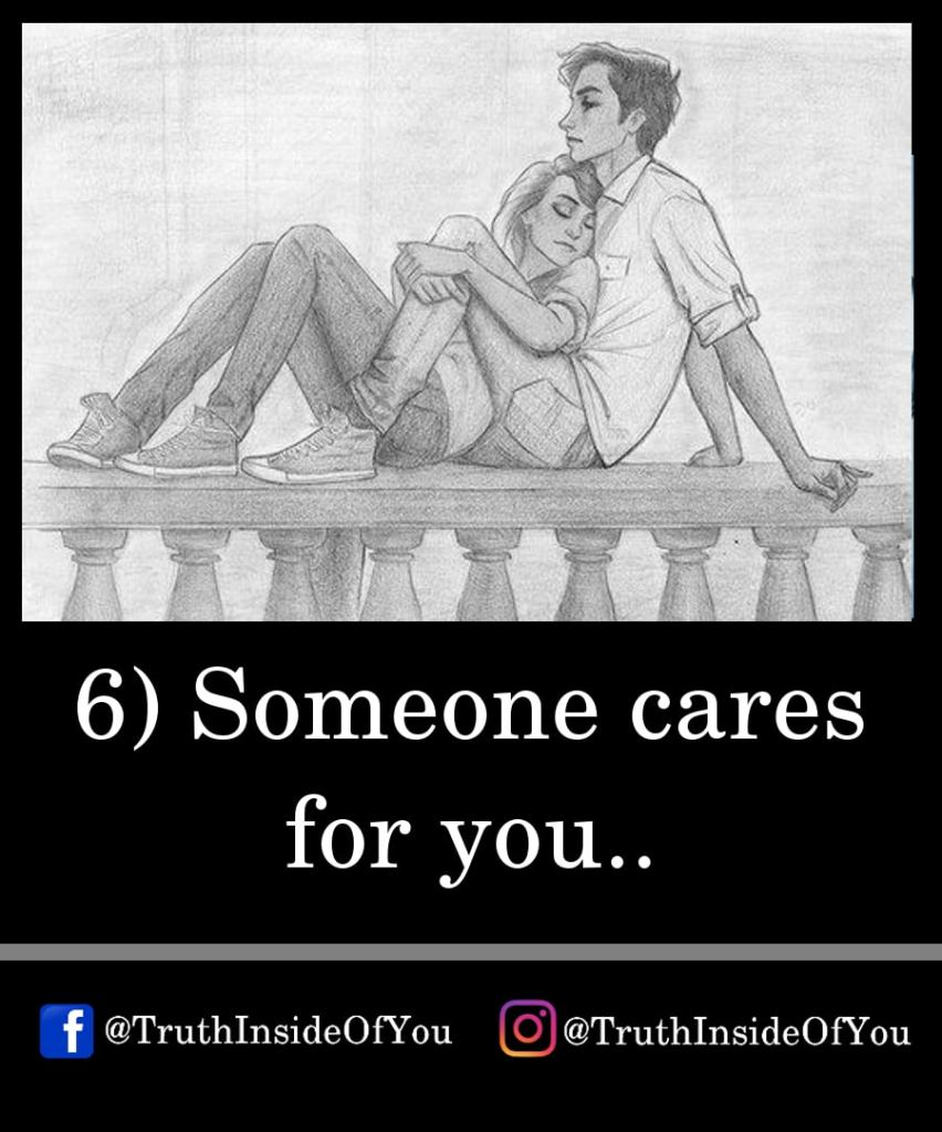 6. Someone cares for you.