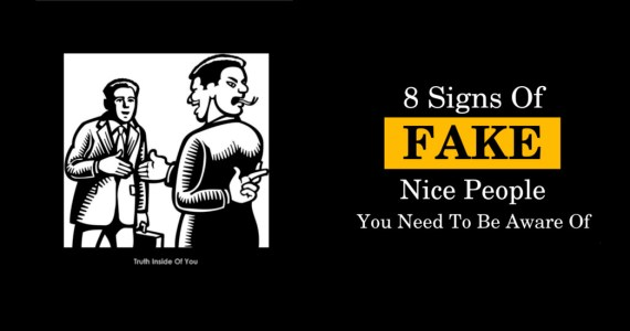 8 Signs Of FAKE Nice People You Need To Be Aware Of