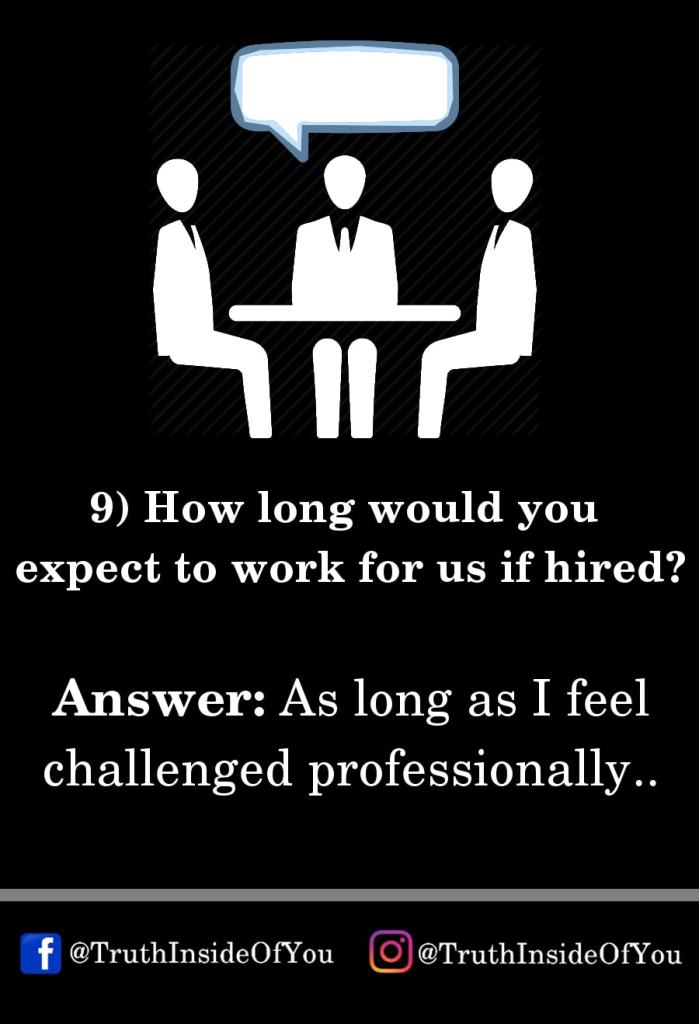 9. How long would you expect to work for us if hired_