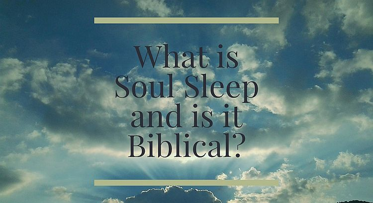 What is Soul Sleep and is it Biblical