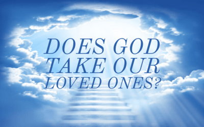 Does God Take Our Loved Ones?