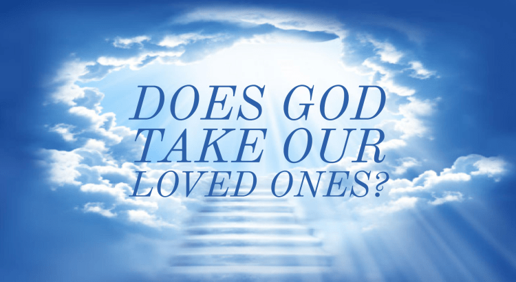 Does God Take Our Loved Ones