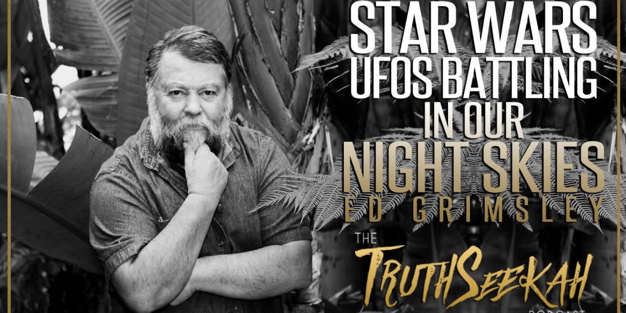 Star Wars | UFOs Battling In Our Night Skies | Ed Grimsley