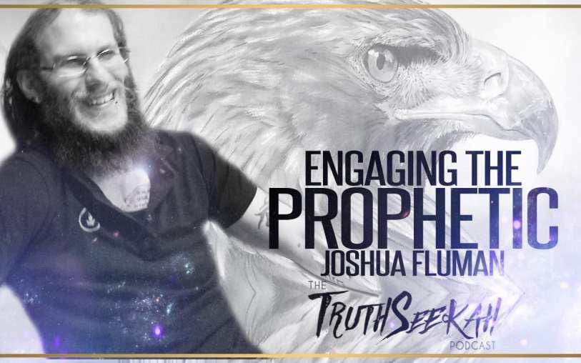 Engaging The Prophetic | Joshua Fluman | TruthSeekah Podcast