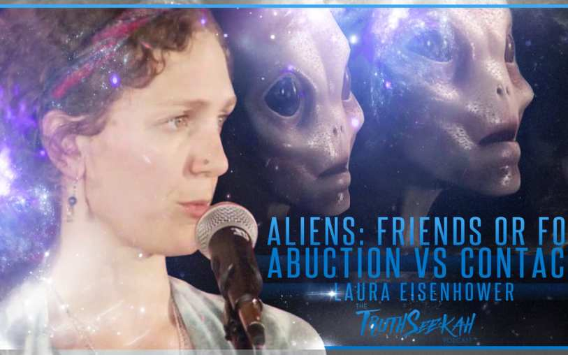 Laura Eisenhower | Aliens: Friends or Foe? Abduction VS Contact | TruthSeekah Podcast