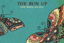The Run Up – Good Friends, Bad Luck