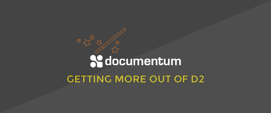 Documentum – Getting more out of Documentum D2