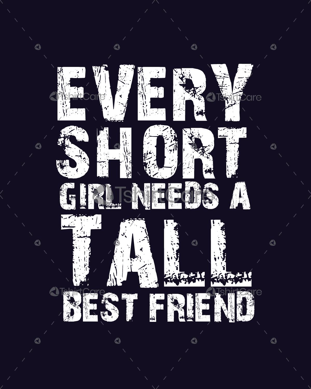 ac3defd5a Every short girl needs a tall best friend T Shirt Design For BFF ...