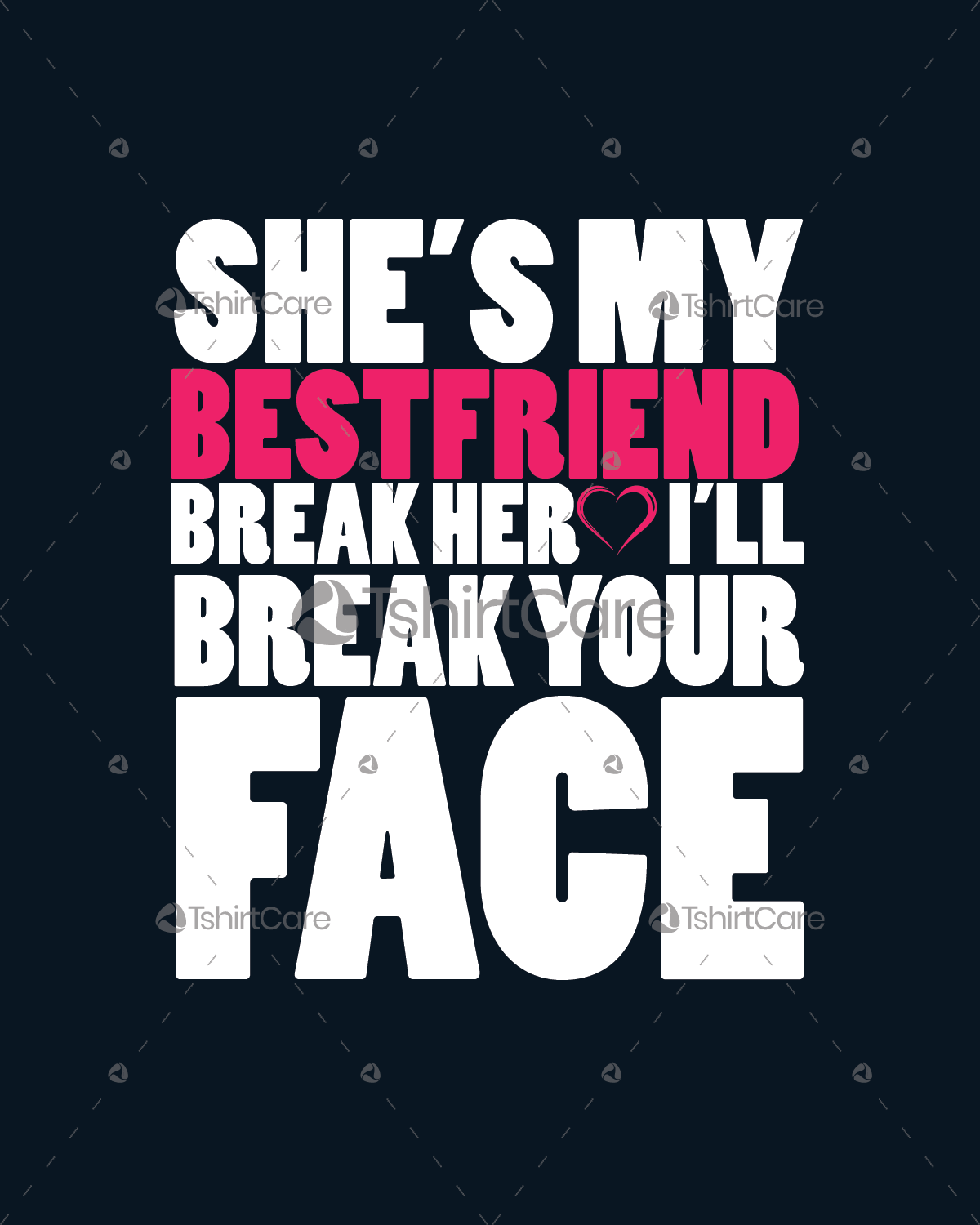 ef442403 She is my best friend break her heart i'll break your face T Shirt Design  for Best Friends ...
