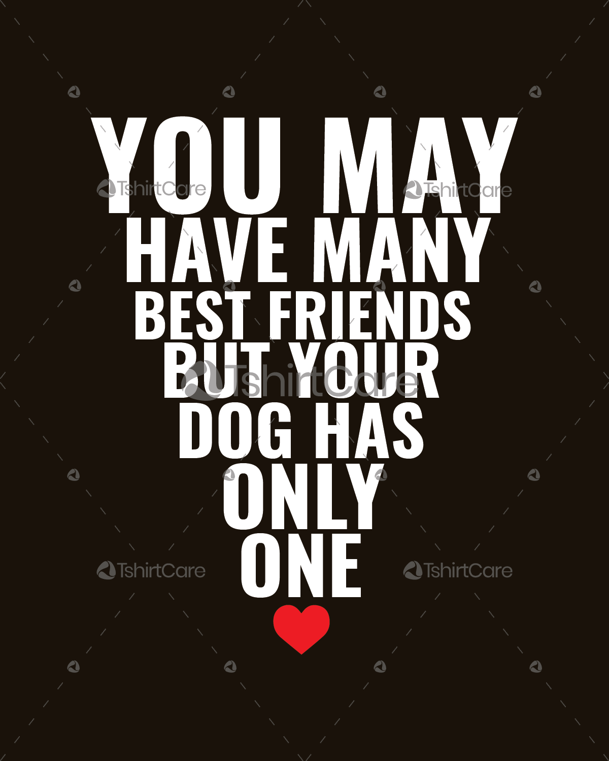 You May Have Many Best Friend But Your Dog Has Only One T Shirt Design Your Dog Is Your Best Friend Tee For Men Women Tshirtcare