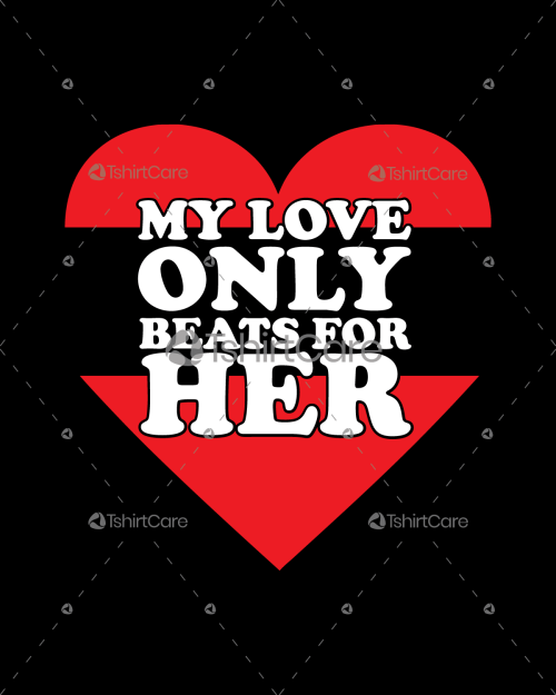 My love only beat for her Valentines Day T-shirt Design