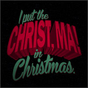 I put the Christ, Ma! in Christmas Shirts