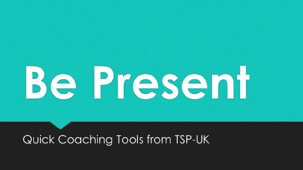 Quick Coaching Tools – Being Present