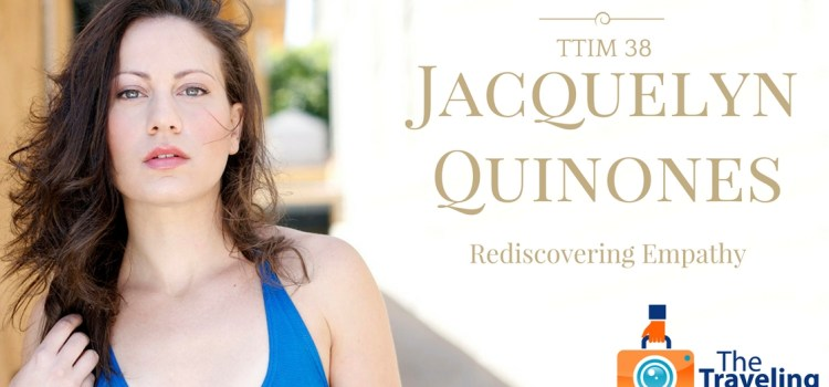 TTIM 38 – Rediscovering Empathy with Jacquelyn Quinones