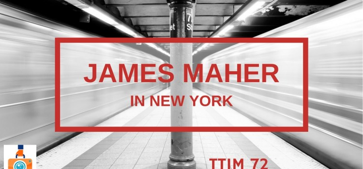 TTIM 72 – James Maher in New York