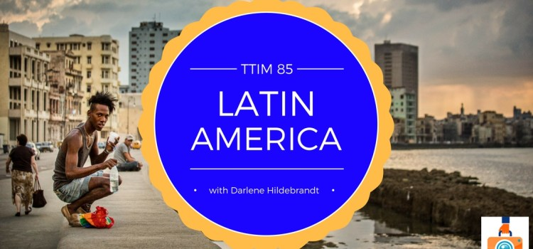 TTIM 85 – Darlene Hildebrandt and Latin America