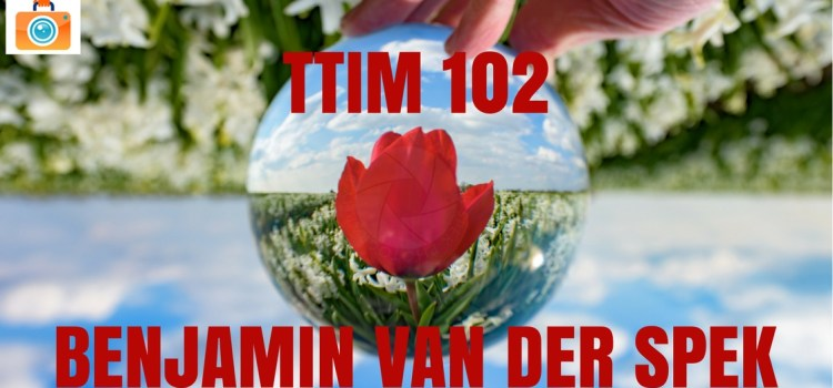 TTIM 102 – Benjamin van der Spek and Not Quitting Your Day Job