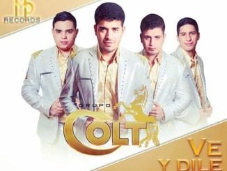 Grupo Colt - Ve y dile