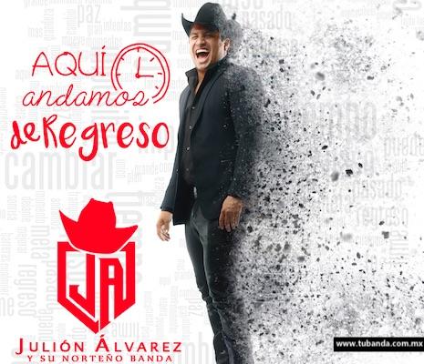 """Julión Álvarez inicia su gira 2018 """"Aquí andamos de regreso"""""""