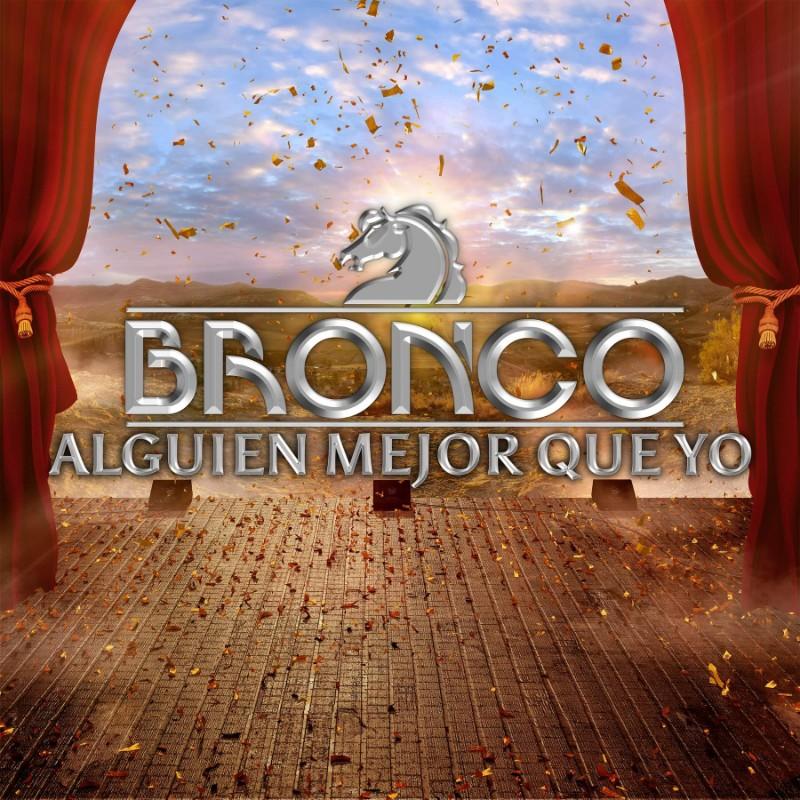 """Grupo Bronco presenta su nuevo sencillo """"Alguien mejor que yo"""""""