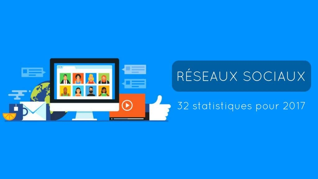 32 statistiques marketing social media pour 2017 - Tube2Com