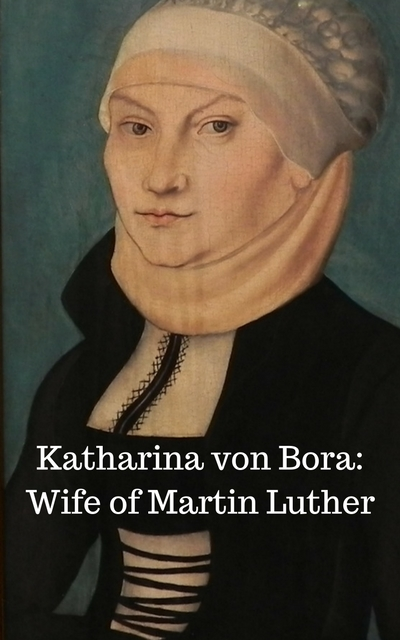 Katharina von Bora-Wife of Martin Luther