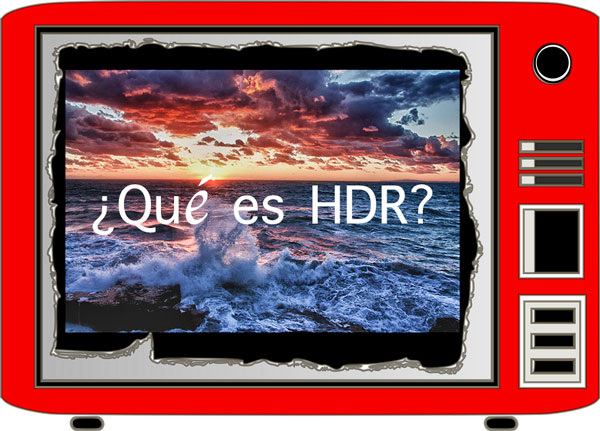 ¿Qué es el HDR y para cuán vale?
