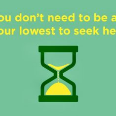 YOU DON'T NEED TO BE AT YOUR LOWEST TO SEEK HELP
