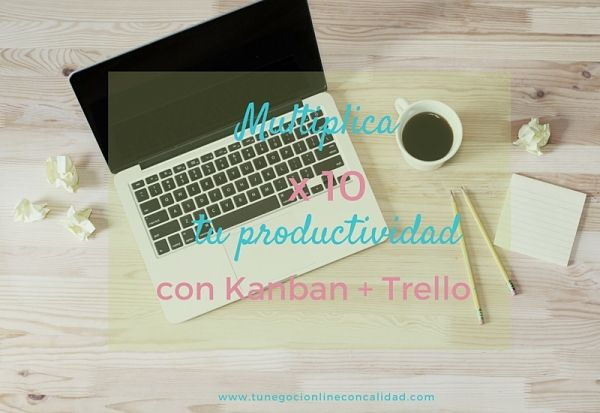 Multiplica x10  tu productividad con Kanban + Trello