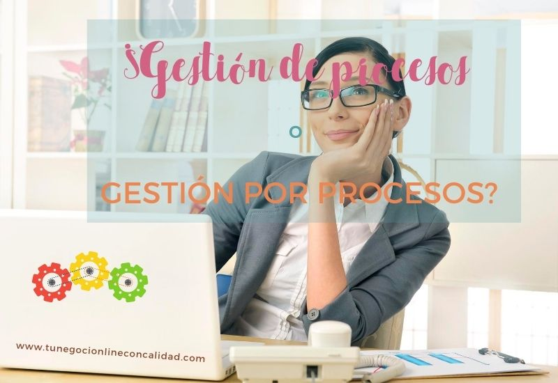 ¿Gestión de procesos o gestión por procesos?