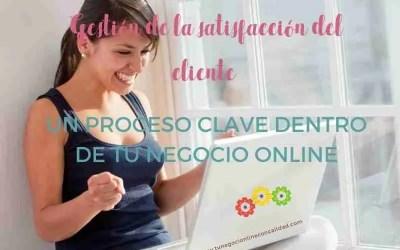 Gestión de la satisfacción del cliente: un proceso clave dentro de tu negocio online