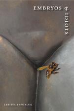 Embryos & Idiots by Larissa Szporluk