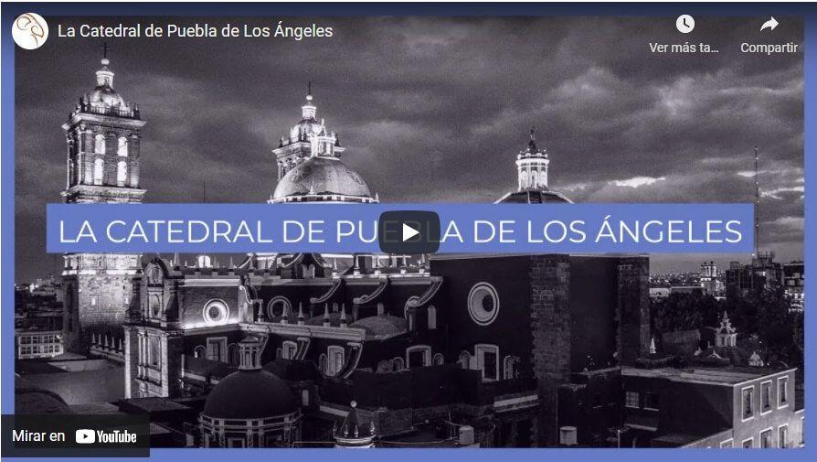 Clic para ver el video de la Catedral de Puebla de los Ángeles