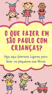 df0369d6c4983f0cf2794b5b40be8a67 São Paulo com crianças: 24 lugares para levar os filhos nas férias