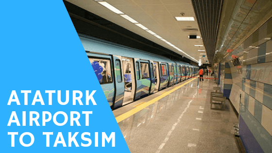 Go To Taksim From Ataturk Airport Eaiser Faster And Cheaper