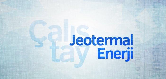 Çalıştay: Hukuk ve Çevresel Etkileri Açısından Jeotermal Enerji
