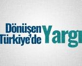Dönüşen Türkiye'de Yargı