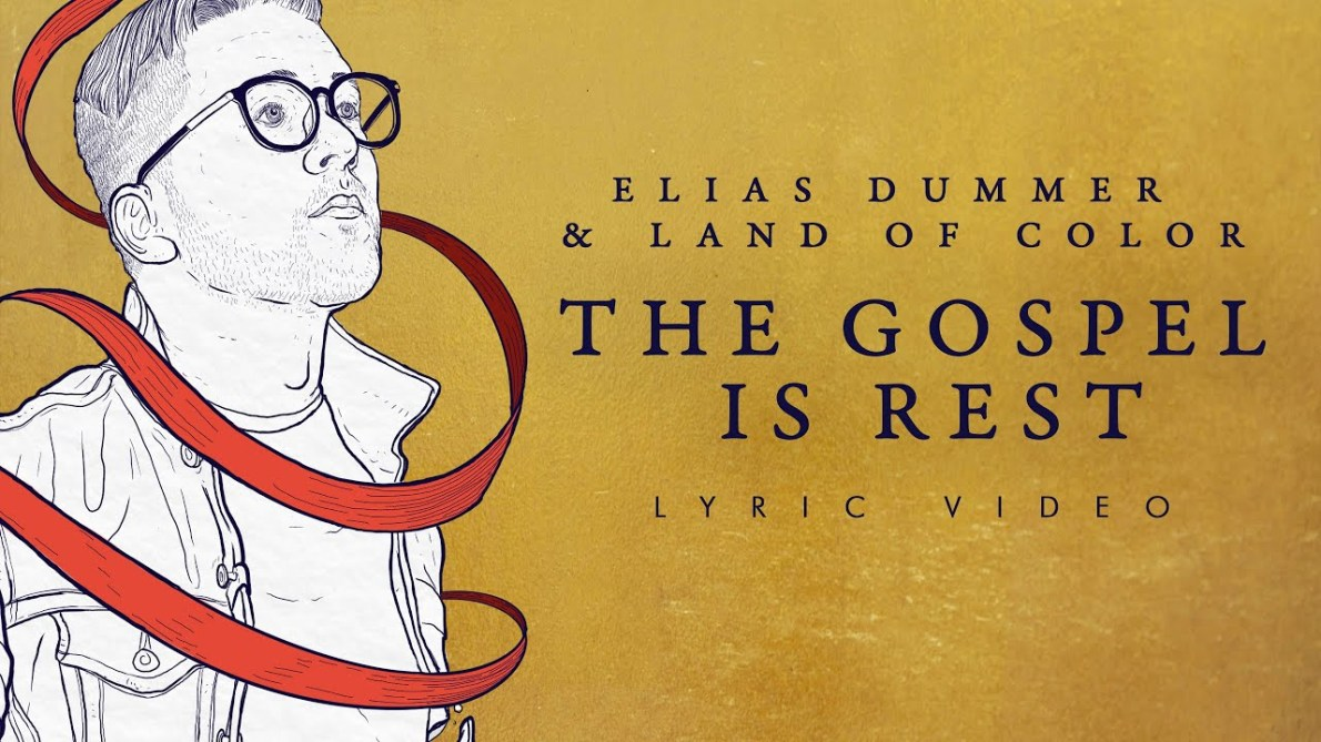 """Elias Dummer (feat. Land of Color) – """"The Gospel Is Rest"""" Official Lyric Video"""