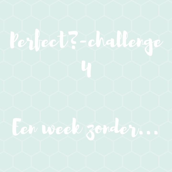 Een week zonder chips en nootjes - opdracht 4 perfect?-challenge
